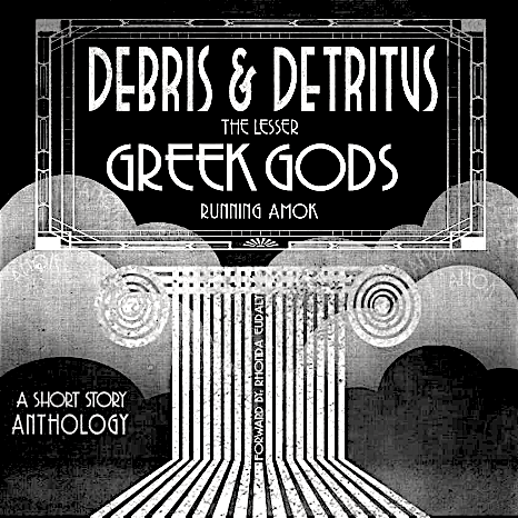 Debris & Detritus, The Lesser Greek Gods Running Amok, Max Adams, Fiction, Anthology, Contributor, Featured